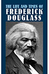 The Life and Times of Frederick Douglass (African American) Kindle Edition