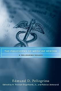 The Philosophy of Medicine Reborn: A Pellegrino Reader (Notre Dame Studies in Medical Ethics and Bioethics)