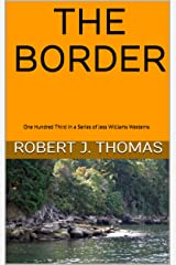 THE BORDER: One-Hundred-Third in a Series of Jess Williams Westerns (A Jess Williams Western Book 103) Kindle Edition