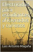 Electricidad para estudiantes, aficionados y curiosos (Educación técnica nº 2) (Spanish Edition)