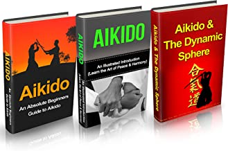 Aikido: Aikido in Everyday Life Box Set (3 in 1): Aikido+ Aikido Techniques+ Aikido Basics+ Aikido Fiction- A Complete Aikido Guide (Aikido, Aikido and ... Tips, Aikido Basics, Aikido mysteries)