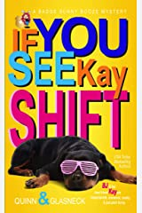 If You See Kay Shift: A Badge Bunny Booze Humorous Mystery (The Badge Bunny Booze Mystery Collection Book 7) Kindle Edition
