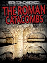 The Roman Catacombs (Crypts, Tombs, and Secret Rooms)