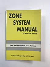 Zone System Manual: Previsualization, Exposure, Development, Printing (The Ansel Adams Zone System As a Basis of Intuitive Photography)