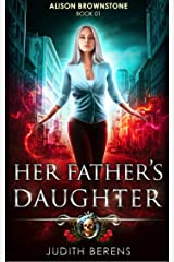 Her Father's Daughter: An Urban Fantasy Action Adventure (Alison Brownstone Book 1) Kindle Edition