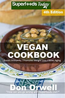 Vegan Cookbook: Over 90 Gluten Free Low Cholesterol Whole Foods Recipes full of Antioxidants and Phytochemicals