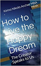 How to Live the Happy Dream: The Creator Speaks to Us