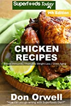 Chicken Recipes: Over 90 Low Carb Chicken Recipes suitable for Dump Dinners Recipes full of Antioxidants and Phytochemicals