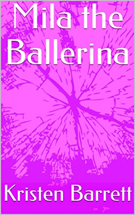 Mila the Ballerina (The Mila Books  Children age 0-6 Book 1)