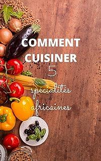 COMMENT CUISINER 5 spécialités africaines: Les plats africain/ Apprendre la cuisine..