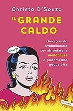 Il grande caldo: Uno sguardo rivoluzionario per affrontare la menopausa e godersi una nuova vita (Italian Edition)