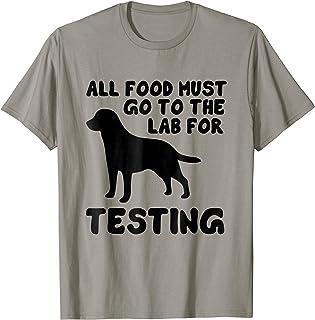 Black Labrador tshirt All food must go to the lab testing