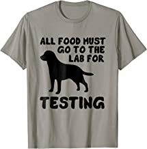 Black Labrador tshirt All food must go to the lab testing