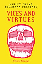 Vices and Virtues: A Horror Anthology