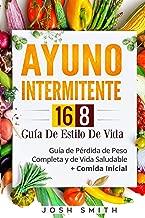 Ayuno Intermitente 16-8 Guía De Estilo De Vida: Guía de Pérdida de Peso Completa y de Vida Saludable + Comida Inicial (en español/in spanish) (Spanish Edition)