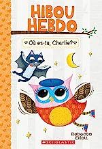 Hibou Hebdo: N? 6 - O? Es-Tu, Charlie? (French Edition)