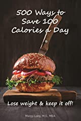 500 Ways to Save 100 Calories a Day : Tips to Lose Weight and Keep it Off Kindle Edition