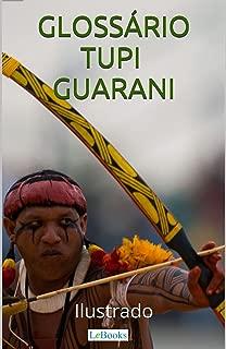 Glossário Tupi-Guarani Ilustrado: Incluindo nomes indígenas de pessoas e cidades (Coleção História Viva) (Portuguese Edition)