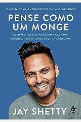 Pense como um monge: Cultive a paz e o propósito a cada dia, supere a negatividade e cure a ansiedade (Portuguese Edition) Kindle Edition