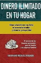DINERO ILIMITADO EN TU HOGAR: Cómo Administrar Con Éxito Tu Economía Familiar y Alcanzar Prosperidad (Spanish Edition)