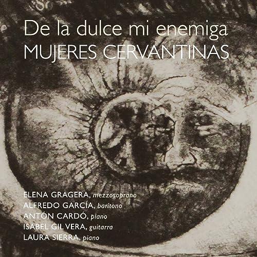 De la Dulce Mi Enemiga. Mujeres Cervantinas de Varios Artistas en ...