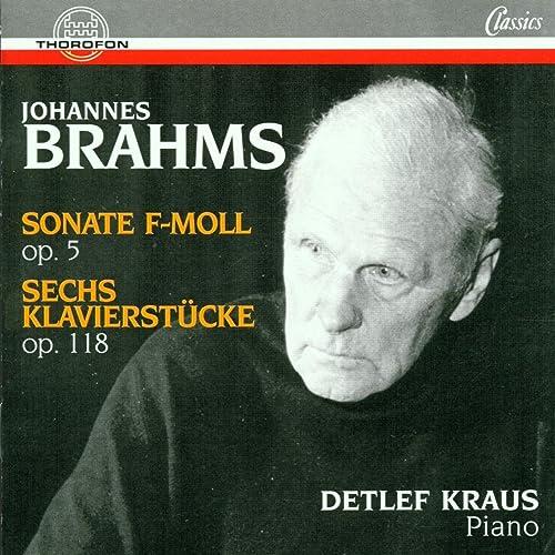 Johannes Brahms: Sonate F-Moll op. 5, Sechs Klavierstücke op. 118