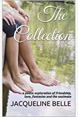 The Collection: a poetic exploration of friendship, love, fantasies and the soulmate Kindle Edition