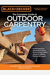 Black & Decker The Complete Guide to Outdoor Carpentry Updated 3rd Edition: Complete Plans for Beautiful Backyard Building Projects (Black & Decker Complete Guide) Kindle Edition