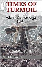 Times of Turmoil: a Christian Thriller (The End Times Saga Book 1) (English Edition)