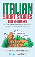 Italian Short Stories for Beginners Volume 2: 20 Captivating Short Stories to Learn Italian & Grow Your Vocabulary the Fun...