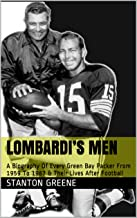 Lombardi's Men – A Biography Of Every Green Bay Packer From 1959 To 1967 & Their Lives After Football