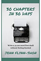 30 Chapters in 30 Days: Write a 50,000 word first draft without feeling blocked Kindle Edition