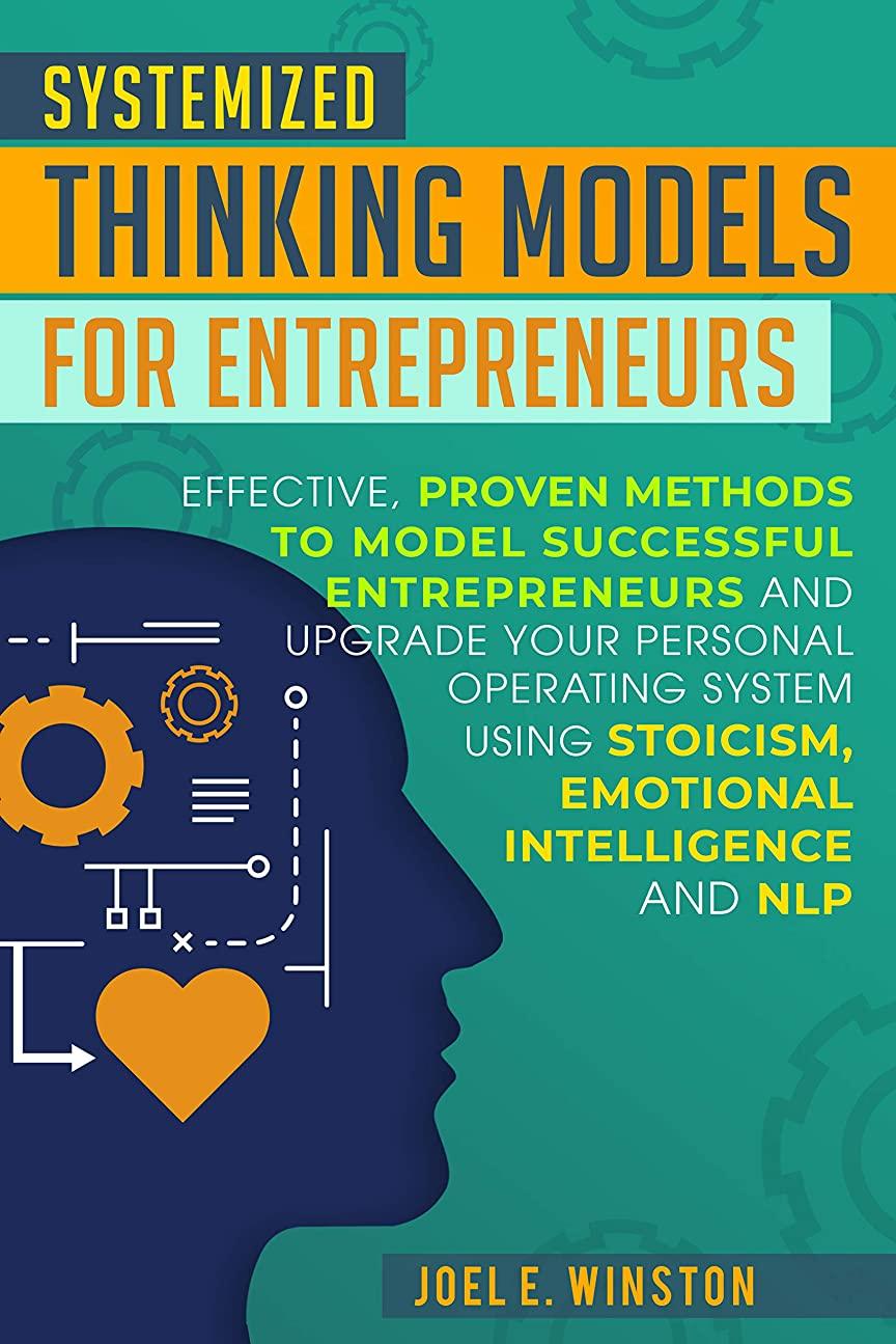 Systemized Thinking Models  for Entrepreneurs: Effective, proven methods to model successful entrepreneurs and upgrade your Personal Operating System using ... Intelligence and NLP (English Edition)