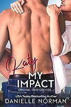Katy, My Impact: Suspenseful Romantic Comedy (Iron Orchids Book 3)