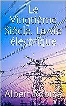 Le Vingtième Siècle. La vie électrique (French Edition)