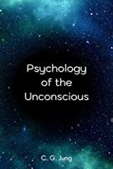Psychology of the Unconscious: A Study of the Transformations and Symbolisms of the Libido A Contribution to the History of the Evolution of Thought: Annotated Kindle Edition