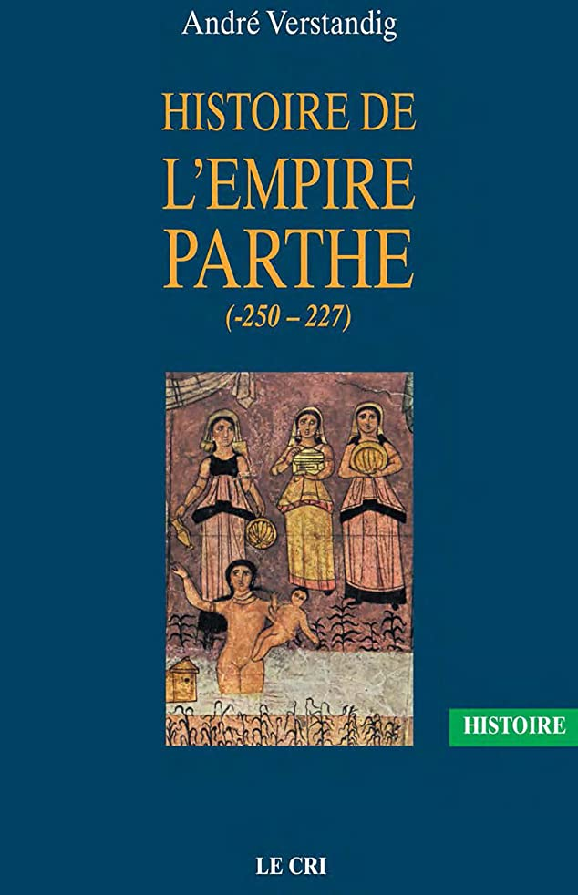オピエート競争ボイコットHistoire de l'empire parthe (-250 - 227): à la découverte d'une civilisation méconnue (French Edition)