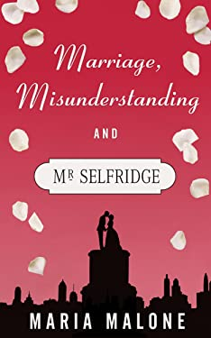 Marriage, Misunderstanding and Mr Selfridge (A Harry Selfridge Novel Book 2)