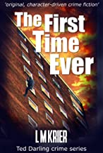 The First Time Ever: ' original, character-driven crime fiction' (Ted Darling crime series Book 1)