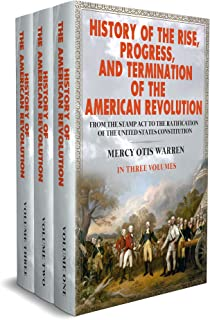 History of the Rise, Progress, and Termination of the American Revolution