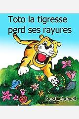 Histoires pour enfants: Toto la tigresse perd ses rayures: Livres pour enfants,histoire pour enfants,Un livre illustré pour les filles. livre enfant 5 ... (Books in French for children t. 1) Kindle Edition