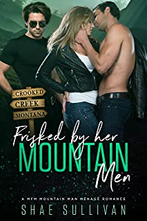 Frisked by Her Mountain Men: A MFM Mountain Man Menage Romance (Crooked Creek Montana Book 2)