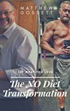 The NO Diet Transformation: Eat what you love (English Edition)