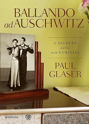 Ballando ad Auschwitz: Il segreto della mia famiglia (Narratori stranieri)
