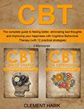 CBT: The complete guide to feeling better, eliminating bad thoughts and improving your happiness with Cognitive Behavioral Therapy (with 12 practical strategies)