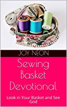 Sewing Basket Devotional: Look in Your Basket and See God (Ordinary Objects, Extraordinary God Book 1)
