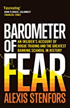 Barometer of Fear: An Insiders Account of Rogue Trading and the Greatest Banking Scandal in History