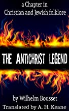 The Antichrist legend; a chapter in Christian and Jewish folklore, Englished from the German of W. Bousset, with a prologue on the Babylonian dragon myth