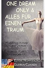 Alles für einen Traum / Only One Dream (Zweisprachige Ausgabe: Englisch-Deutsch): Bilingual Book: English/German (German Edition) Kindle Edition