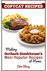Copycat Recipes: Making Outback Steakhouse's Most Popular Recipes at Home (Famous Restaurant Copycat Cookbooks) Kindle Edition